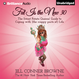 Fat Is the New 30: The Sweet Potato Queens' Guide to Coping with (The Crappy Parts of) Life (Unabridged) audiobook