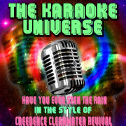 Have You Ever Seen the Rain (Karaoke Version) [In the Style of Creedence Clearwater Revival] - The Karaoke Universe - The Karaoke Universe