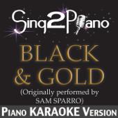 Black & Gold (Acoustic) [Originally Performed By Sam Sparro] [Piano Karaoke Version]