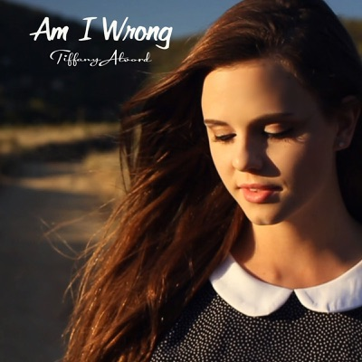Am I Wrong - Single - Tiffany Alvord