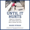 Until It Hurts: America's Obsession with Youth Sports and How It Harms Our Kids (Unabridged)