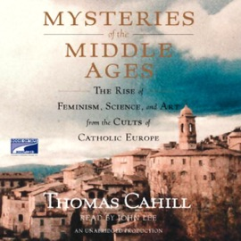Mysteries of the Middle Ages (Unabridged) - Thomas Cahill mp3 listen download