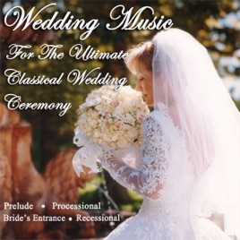Wedding Music For The Ultimate Clical Ceremony Prelude Processional Bride S Entrance Recessional