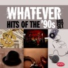 Whatever: Hits of the '90s