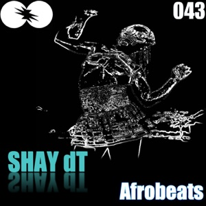 Shay DT - Afrobeats (Original Mix)