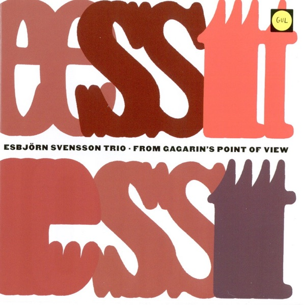 Esbjorn Svensson Trio - From Gagarin's Point Of View