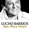 Ayer, Hoy y Siempre, Lucho Barrios
