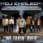 songs like We Takin' Over (feat. Akon, T.I., Rick Ross, Fat Joe, Baby & Lil' Wayne)