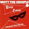Brain Capers, Mott the Hoople