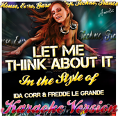 Let Me Think About It (In the Style of Ida Corr & Fredde Le Grande) [Karaoke Version]