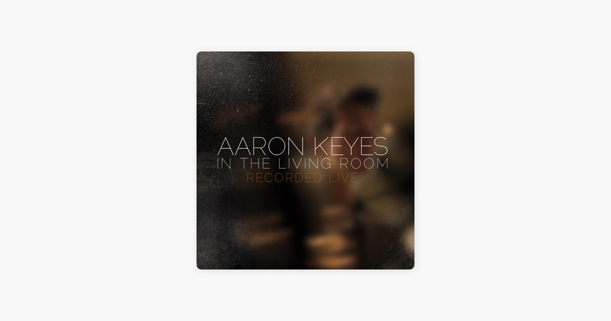 In the living room live by aaron keyes on apple music in the living room live by aaron keyes on apple music stopboris Image collections