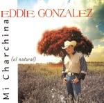 Eddie González - Mi Charchina