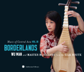 Music Of Central Asia, Vol. 10: Borderlands-Wu Man & Master Musicians from the Silk Route