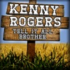 Tell It All Brother, Kenny Rogers
