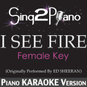 I See Fire (Female Key) [Originally Performed By Ed Sheeran] [Piano Karaoke Version]