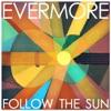 Follow the Sun, Evermore