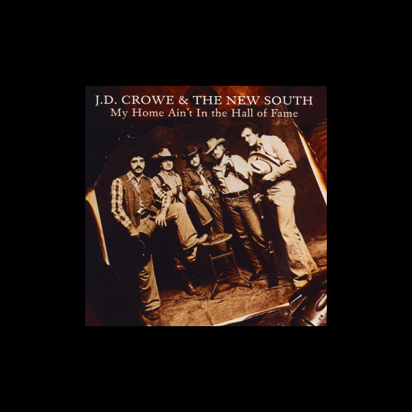 ‎My Home Ain't in the Hall of Fame by J D  Crowe and the New South on iTunes