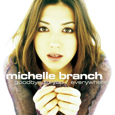 Goodbye to You / Everywhere - Single - Michelle Branch