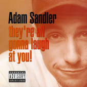 They're All Gonna Laugh At You!-Adam Sandler