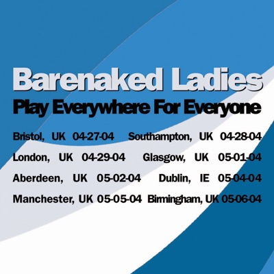 Play Everywhere for Everyone: Glasgow, UK 05-01-04 (Live) - Barenaked Ladies