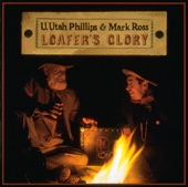 U. Utah Phillips & Mark Ross - Loafer's Glory/nothin' To Do But Go