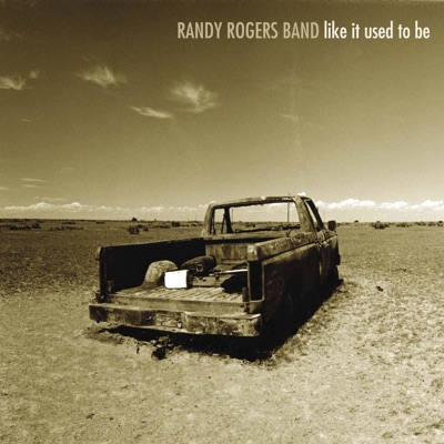 Like It Used to Be - Randy Rogers Band
