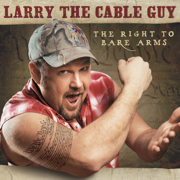 The Right to Bare Arms - Larry the Cable Guy - Larry the Cable Guy