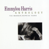 Emmylou Harris Anthology: The Warner / Reprise Years - Emmylou Harris