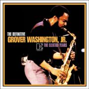 The Definitive Grover Washington, Jr. - the Elektra Years - Grover Washington, Jr.