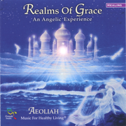 Realms of Grace: An Angelic Experience - Music for Healthy Living - Aeoliah - Aeoliah