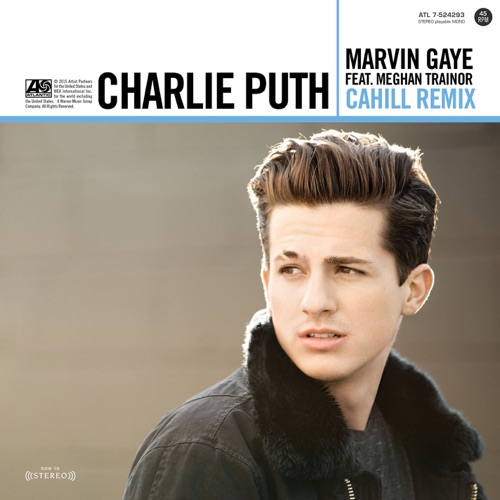 Charlie Puth - Marvin Gaye (feat. Meghan Trainor) [Cahill Remix] - Single