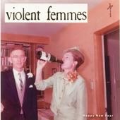 Violent Femmes - Happy New Year Next Year