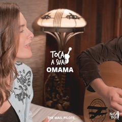 Omama (Toca a Sua the Mail Pilots) [feat. The Mail Pilots]