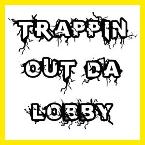 Trappin out da Lobby Mp3 Download
