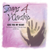 Songs 4 Worship: I Give You My Heart - Various Artists