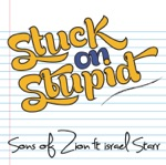 Sons Of Zion - Stuck On Stupid (feat. Israel Starr)