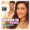 Saanson Ko Remix by DJ Shadow From Zid Single