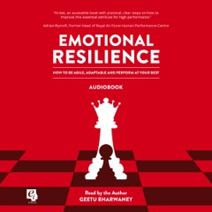 Emotional Resilience: How to be Agile, Adaptable and Perform at Your Best (Unabridged)
