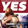 Daniel Bryan & Craig Tello - Yes!: My Improbable Journey to the Main Event of WrestleMania (Unabridged) artwork