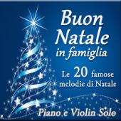 Buon Natale in famiglia: Le 20 famose melodie di Natale (Piano & Violin Solo)