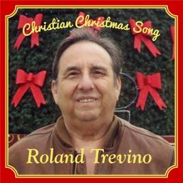 christian christmas song single roland trevino - Christian Christmas Song