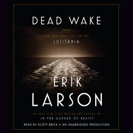 Dead Wake: The Last Crossing of the Lusitania (Unabridged) audiobook