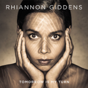Tomorrow Is My Turn - Rhiannon Giddens - Rhiannon Giddens