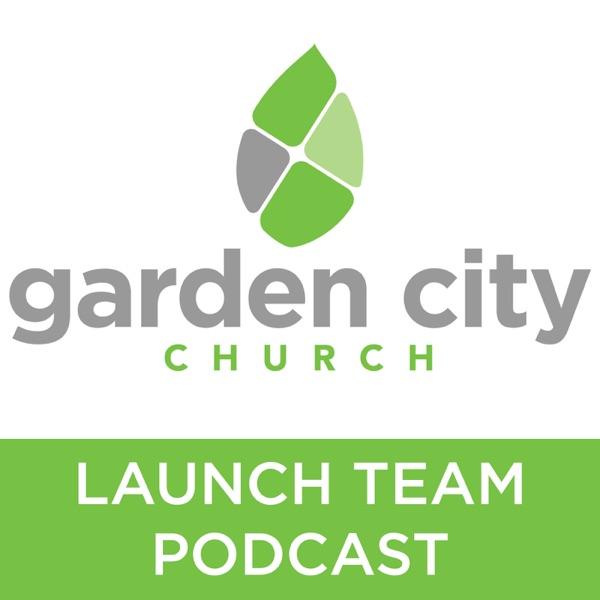 Launch Team Podcasts - Garden City Church