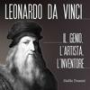 Leonardo Da Vinci: L'uomo, l'artista, lo scienziato - Dalila Tossani