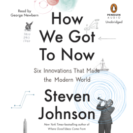 How We Got to Now: Six Innovations That Made the Modern World (Unabridged) audiobook