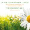 La voie des artisans de lumière: Réveillez votre pouvoir spirituel de la connaissance et de la guérison - Doreen Virtue
