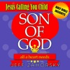 Son of God: All a Heart Needs: Jesus Calling You Child  (Holy Bible Insights Collection, Book 4) (Unabridged)