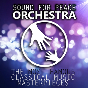 Sound For Peace Orchestra - The Most Famous Classical Music Masterpieces