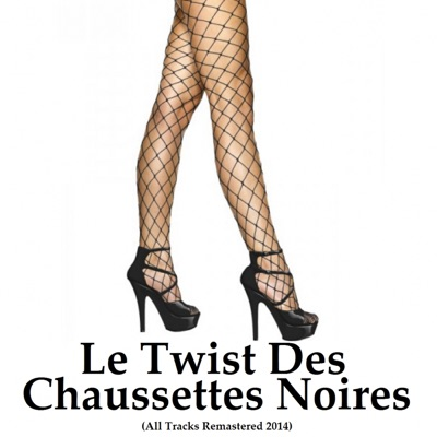 Le twist des Chaussettes Noires: All Tracks Remastered 2014 - Les Chaussettes Noires